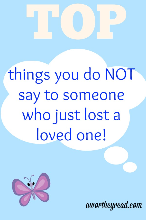 Top 10 things you do not say to someone in grief a worthey read