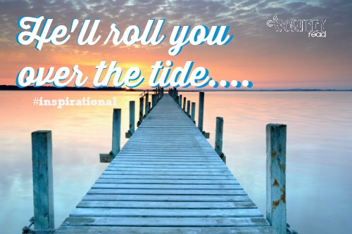 he'll role you over the tide #inspirational