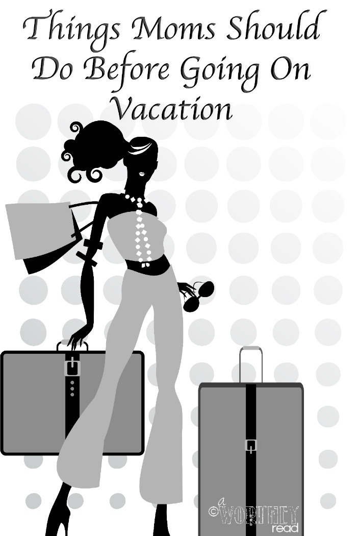 Things Moms Should Do Before Going on Vacation