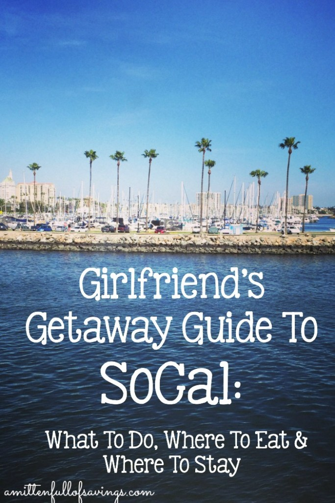Girlfriend's Getaway Guide To SoCal: What To Do, Where To Eat & Where To Stay