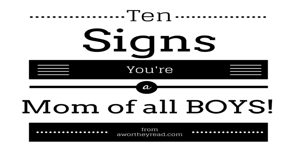 You know you're a mom when....... Ten Signs You're a Mom of All Boys