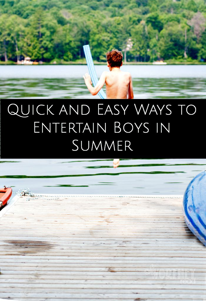 Quick and Easy Ways to Entertain Boys in Summer