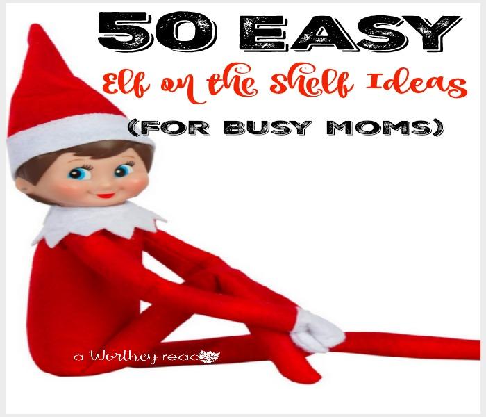 50 Easy Elf on the Shelf Ideas (For Busy Moms)