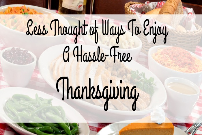 Less Thought of Ways To Enjoy A Hassle Free Thanksgiving