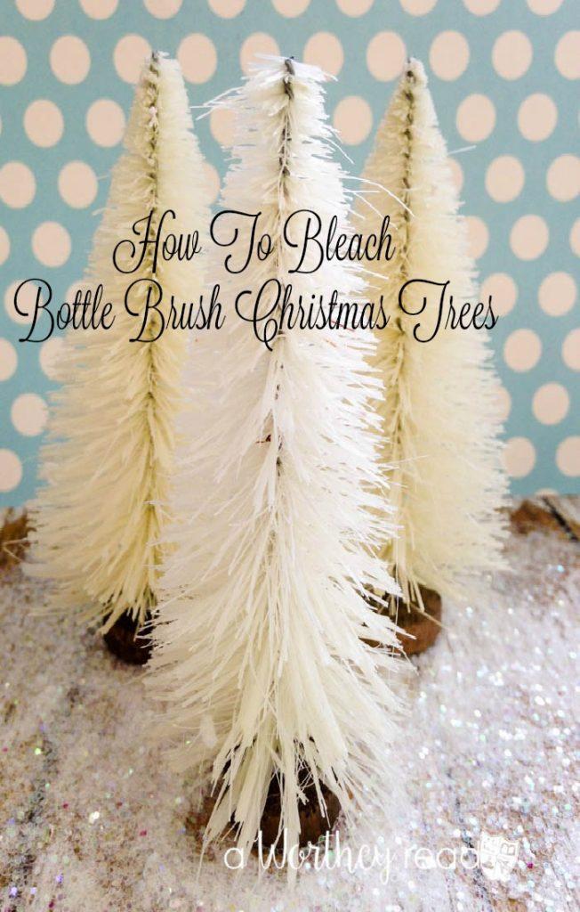 Easy way to make your bottle brush trees white: How To Bleach Bottle Brush Christmas Trees