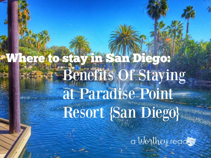 Benefits Of Staying @ Paradise Point Resort {San Diego}
