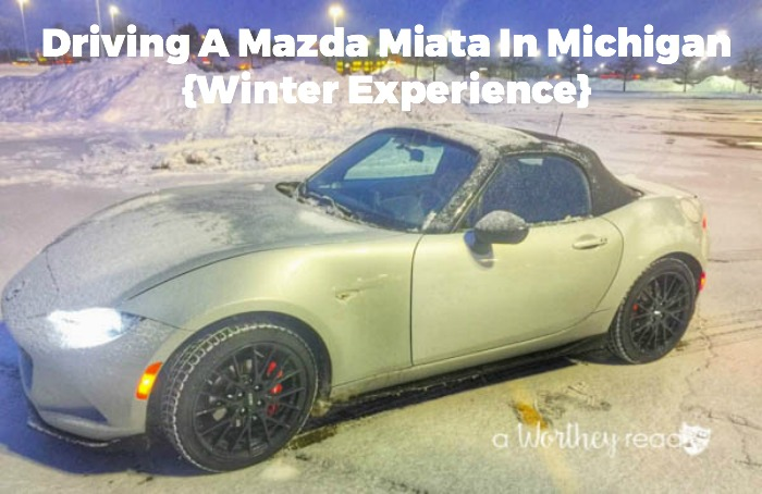 Driving A Mazda Miata In Michigan {Winter Experience}