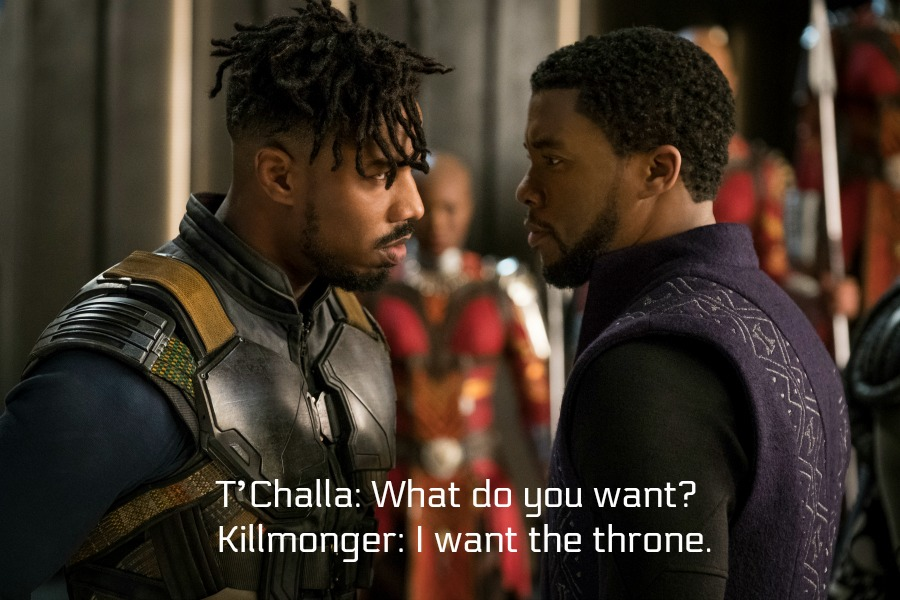 Black Panther Movie Quotes- T'Challa: What do you want? Erik Killmonger: I want the throne.