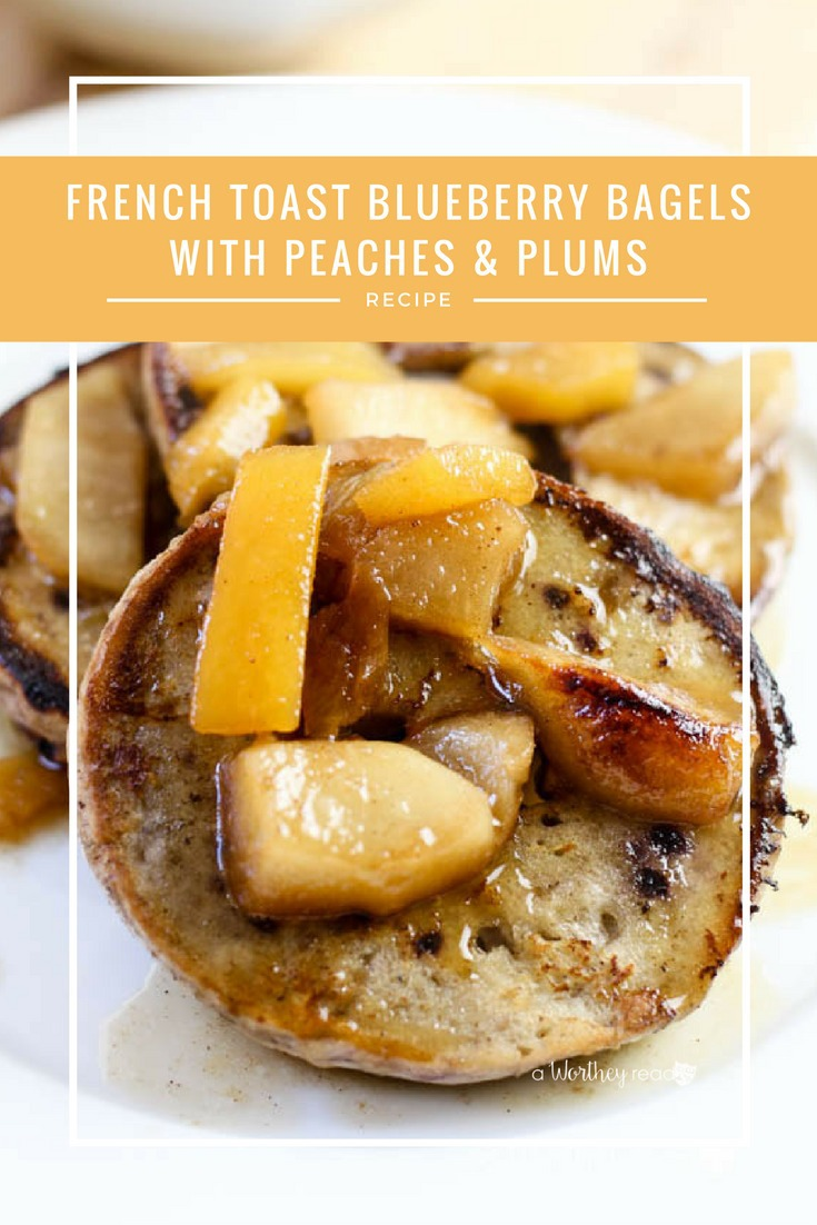 French Toast Blueberry Bagels with Peaches & Plums