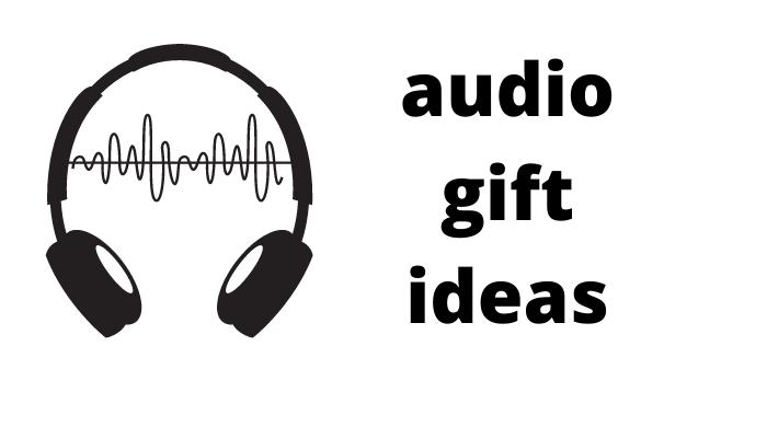 audio gift ideas